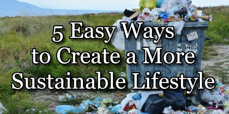 5 Easy Ways to Create a More Sustainable Lifestyle